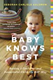 Baby Knows Best: Raising a Confident and Resourceful Child, the RIE™ Way (English Edition)