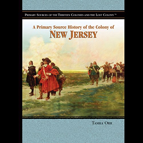 A Primary Source History of the Colony of New Jersey                    By:                                                                                                                                 Tamra Orr                               Narrated by:                                                                                                                                 Jay Snyder                      Length: 1 hr and 9 mins     8 ratings     Overall 4.8