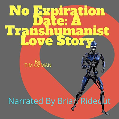 No Expiration Date     A Transhumanist Love Story              By:                                                                                                                                 Tim Ozman                               Narrated by:                                                                                                                                 Brian Rideout                      Length: 6 mins     Not rated yet     Overall 0.0