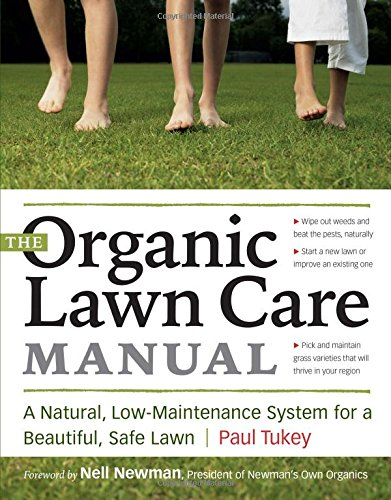 Compare Textbook Prices for The Organic Lawn Care Manual: A Natural, Low-Maintenance System for a Beautiful, Safe Lawn  ISBN 9781580176491 by Tukey, Paul
