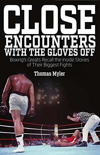 Close Encounters With the Gloves Off: Boxing's Greats Recall the Inside Stories of Their Big Fights (English Edition)