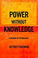 Power Without Knowledge: A Critique of Technocracy