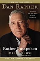 Rather Outspoken: My Life in the News by Dan Rather(2013-05-07)