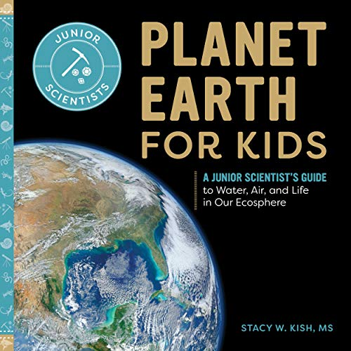Compare Textbook Prices for Planet Earth for Kids: A Junior Scientist's Guide to Water, Air, and Life in Our Ecosphere  ISBN 9781648766428 by Kish MS, Stacy W