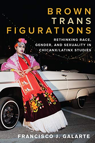 Compare Textbook Prices for Brown Trans Figurations: Rethinking Race, Gender, and Sexuality in Chicanx/Latinx Studies Latinx: The Future is Now  ISBN 9781477322130 by Galarte, Francisco J.