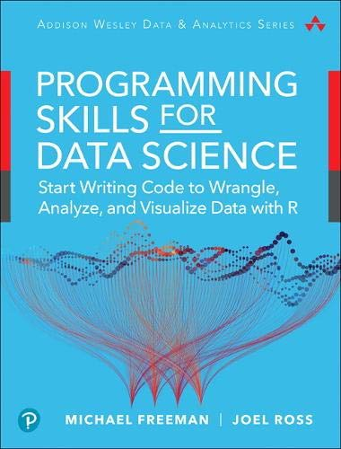 Programming Skills for Data Science: Start Writing Code to Wrangle, Analyze, and Visualize Data with R: Core Skills for Quantitative Analysis with R and Git (Pearson Addison-Wesley Data & Analytics)