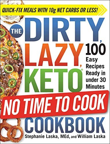 The DIRTY LAZY KETO No Time to Cook Cookbook 100 Easy Recipes Ready in under 30 Minutes product image