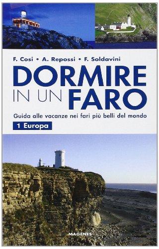 Dormire in un faro. Guida alle vacanze nei fari più belli del mondo. Europa (Vol. 1)
