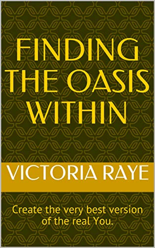 Finding the Oasis Within: Create the very best version of the real You. (Finding the Oasis Within) (English Edition)