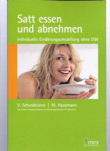 Satt essen und abnehmen : individuelle Ernährungsumstellung ohne Diät. 9783873600720