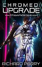 Chromed: Upgrade: A Cyberpunk Contingency (Future Forfeit Book 1)