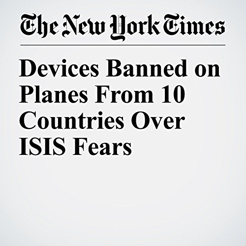 Devices Banned on Planes From 10 Countries Over ISIS Fears copertina
