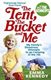 The Tent, the Bucket and Me: My Family's Disastrous Attempts to go Camping in the 70s by Kennedy, Emma (2010) Paperback