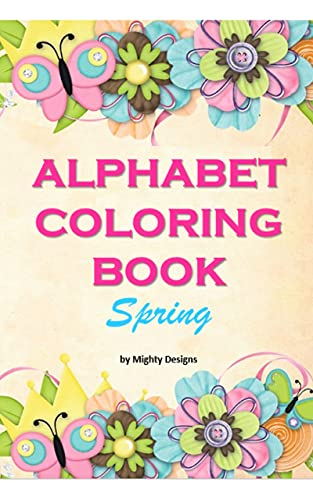 Alphabet coloring book - Spring design with colorful flowers: Floral abc alphabet coloring pages | a-z for toddlers and preschoolers | alphabet coloring book for toddlers and adults (English Edition)