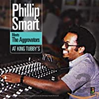 PHILLIP SMART MEETS THE AGGROVATORS AT KING TUBBYS (IMPORT)