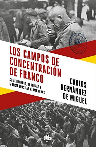 Los campos de concentración de Franco: Sometimiento, torturas y muerte tras las...