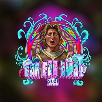 Far Far Away 2020