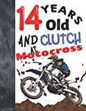 14 Years Old And Clutch At Motocross: Off Road Motorcycle Racing Writing Journal Gift To Doodle And Write In - Blank Lined Diary For Teen Motorbike Riders