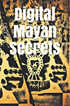Digital Mayan Secrets: A notebook including 99 astonishing, funny, ironic, useful and useless digital mayan fortune cookies!