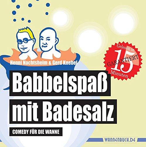 Babbelspaß mit Badesalz: Comedy für die Wanne (wasserfest - Badebuch für Erwachsene) (Badebücher für Erwachsene) (Badebücher für Erwachsene / Wasserfeste Bücher für große Leser)