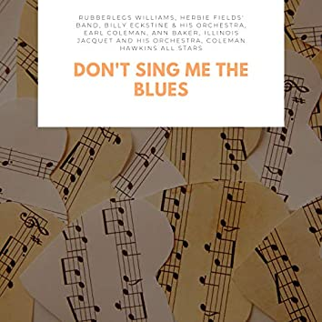Don't Sing Me The Blues