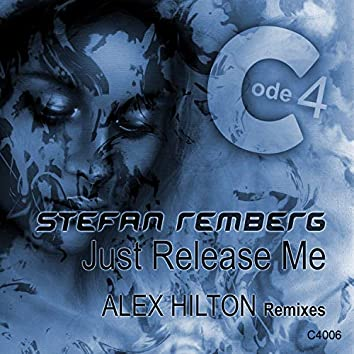 Just Release Me (Alex Hilton Remixes)