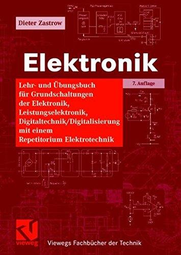 Elektronik: Lehr- und Übungsbuch für Grundschaltungen der Elektronik, Leistungselektronik, Digitaltechnik / Digitalisierung mit einem Repetitorium Elektrotechnik (Viewegs Fachbücher der Technik)