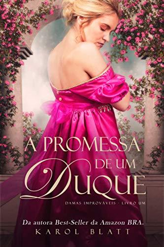 A Promessa de um Duque   Damas Improváveis - Vol.1