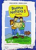 Buona notizia. Vivi! Itinerario mistagogico per ragazzi e famiglie. Guida (Vol. 5)