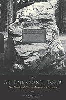 At Emerson's Tomb: The Politics of Classic American Literature
