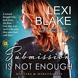 Submission Is Not Enough      Masters and Mercenaries Series, Book 12              Written by:                                                                                                                                 Lexi Blake                               Narrated by:                                                                                                                                 Ryan West                      Length: 16 hrs and 56 mins     3 ratings     Overall 4.7