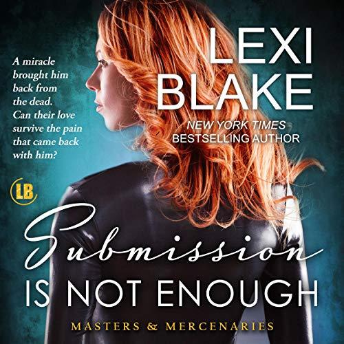 Submission Is Not Enough      Masters and Mercenaries Series, Book 12              De :                                                                                                                                 Lexi Blake                               Lu par :                                                                                                                                 Ryan West                      Durée : 16 h et 56 min     Pas de notations     Global 0,0