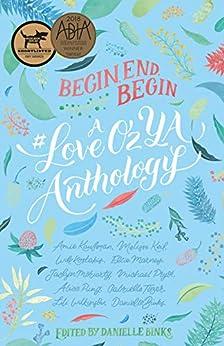 Begin, End, Begin: A #LoveOzYA Anthology by [Danielle Binks, Michael Pryor, Lili Wilkinson, Gabrielle Tozer, Melissa Keil, Amie Kaufman, Will Kostakis, Ellie Marney, Jaclyn Moriarty]