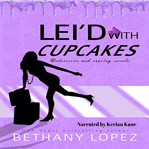 Lei'd with Cupcakes Audiobook By Bethany Lopez cover art