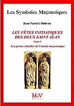 N.81 les Fetes Initiatiques des Deux Saint Jean, Tome 1 de Jean-Patrick Dubrun