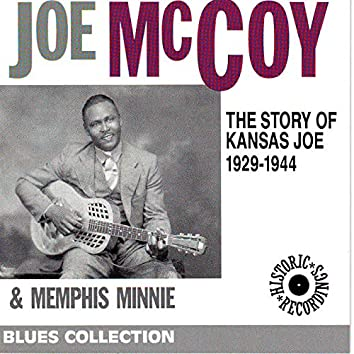 The Story of Kansas Joe 1929-1944 (feat. Memphis Minnie) [Blues Collection Historic Recordings]