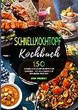 Schnellkochtopf Kochbuch: 150 Schnellkochtopf Rezepte zum Genießen - Mit Volldampf zur gesunden Mahlzeit
