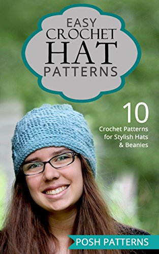Easy Crochet Hat Patterns: 10 Crochet Patterns for Stylish Hats and Beanies (English Edition)