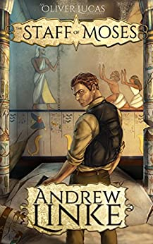 The Staff of Moses (Oliver Lucas Adventures Book 1) by [Andrew Linke]