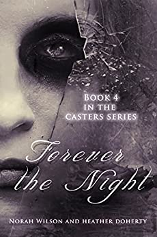 Forever the Night (Casters Book 4) by [Norah Wilson, Heather Doherty]