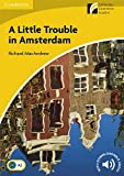 A Little Trouble in Amsterdam. Level 2 Elementary / Lower-intermediate. A2. Cambridge Experience Readers.