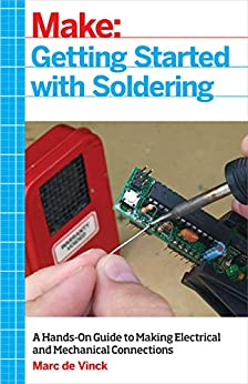 Getting Started with Soldering: A Hands-On Guide to Making Electrical and Mechanical Connections by [Marc de Vinck]