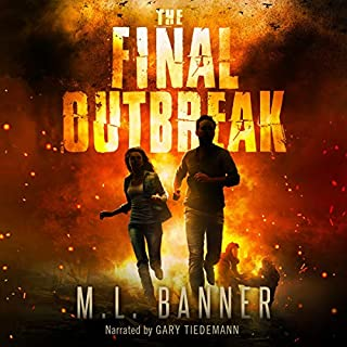 The Final Outbreak     An Apocalyptic Thriller              By:                                                                                                                                 M.L. Banner                               Narrated by:                                                                                                                                 Gary Tiedemann                      Length: 22 hrs and 15 mins     62 ratings     Overall 4.1