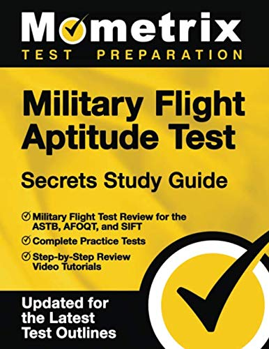 Military Flight Aptitude Test Secrets Study Guide: Military Flight Test Review for the ASTB, AFOQT, and SIFT, Complete Practice Tests, Step-by-Step ... [Updated for the Latest Test Outlines]