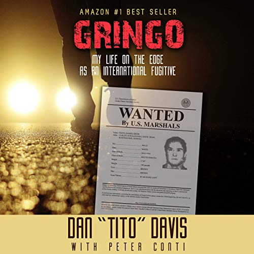 "Gringo: My Life on the Edge as an International Fugitive Audiobook By Dan ""Tito"" Davis,                                                                                        Peter Conti - contributor cover art"