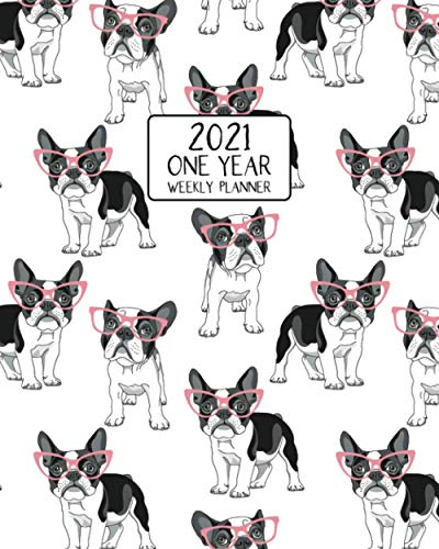 2021 One Year Weekly Planner: Frame Loving Frenchies | Weekly Views Daily Schedules to Drive Goal Oriented Action | Annual Overview | Prioritize and ... Bulldog Fans! (French Bulldog Lovers Series)