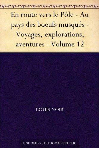 Couverture du livre En route vers le Pôle - Au pays des boeufs musqués - Voyages, explorations, aventures - Volume 12