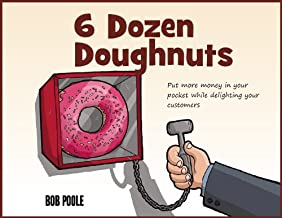 6 Dozen Doughnuts - Put More Money In Your Pocket While Delighting Your Customers (English Edition)