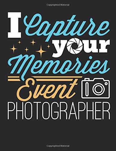 I Capture Your Memories Event Photographer: Event Photography 2020 Weekly Planner (Jan 2020 to Dec 2020), Paperback 8.5 x 11, Event Photographer Calendar Schedule Organizer