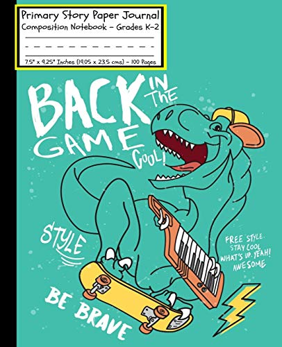 Primary Story Paper Journal: Cool Skateboarding Dinosaur Be Brave Skateboard GREEN For Boys/Dotted Midline and Picture Space/Composition ... Cover/7.5